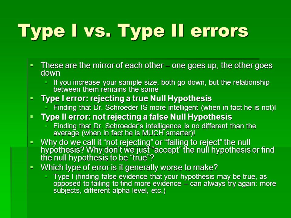 Type I vs. Type II errors These are the mirror of each other – one goes up, the other goes down.