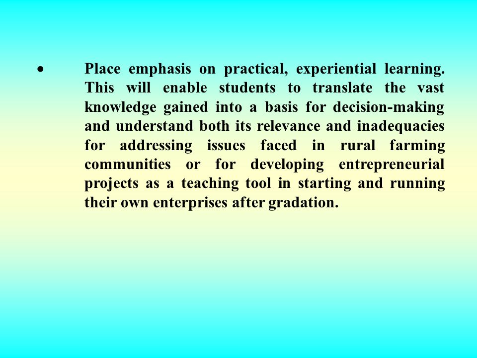 ·. Place emphasis on practical, experiential learning