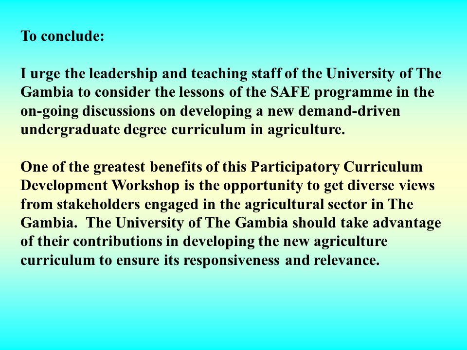 To conclude: I urge the leadership and teaching staff of the University of The. Gambia to consider the lessons of the SAFE programme in the.