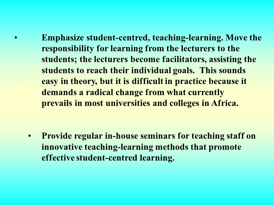 Emphasize student-centred, teaching-learning. Move the