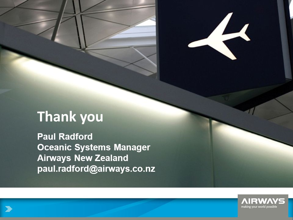 Thank you Paul Radford Oceanic Systems Manager Airways New Zealand