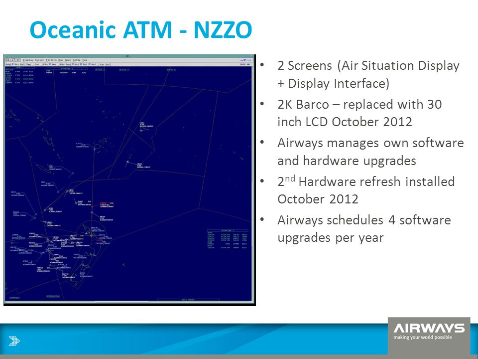 Oceanic ATM - NZZO 2 Screens (Air Situation Display + Display Interface) 2K Barco – replaced with 30 inch LCD October 2012.
