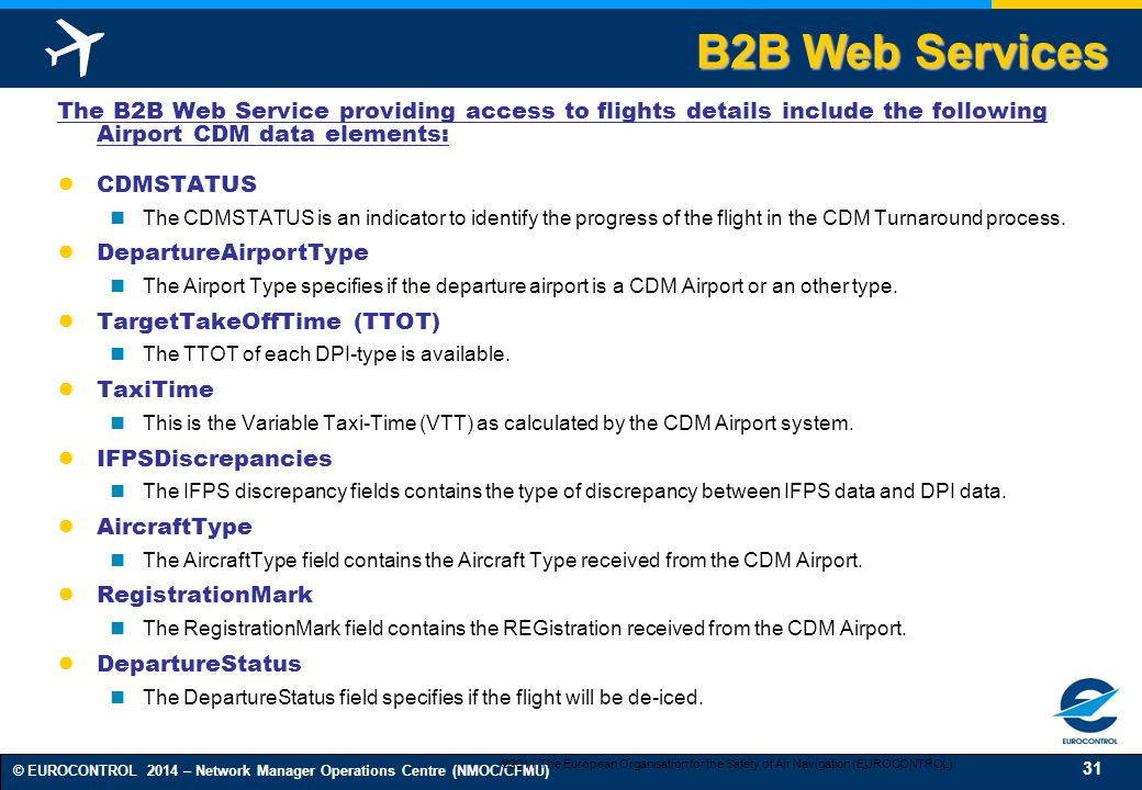 B2B Web Services The B2B Web Service providing access to flights details include the following Airport CDM data elements: