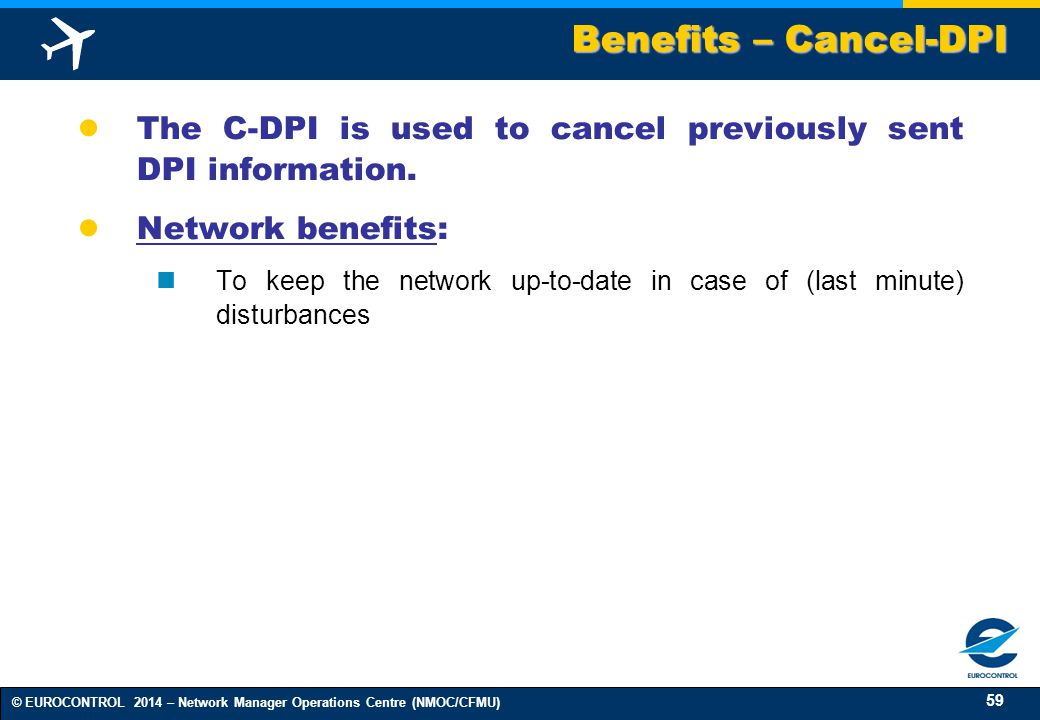 Benefits – Cancel-DPI The C-DPI is used to cancel previously sent DPI information. Network benefits: