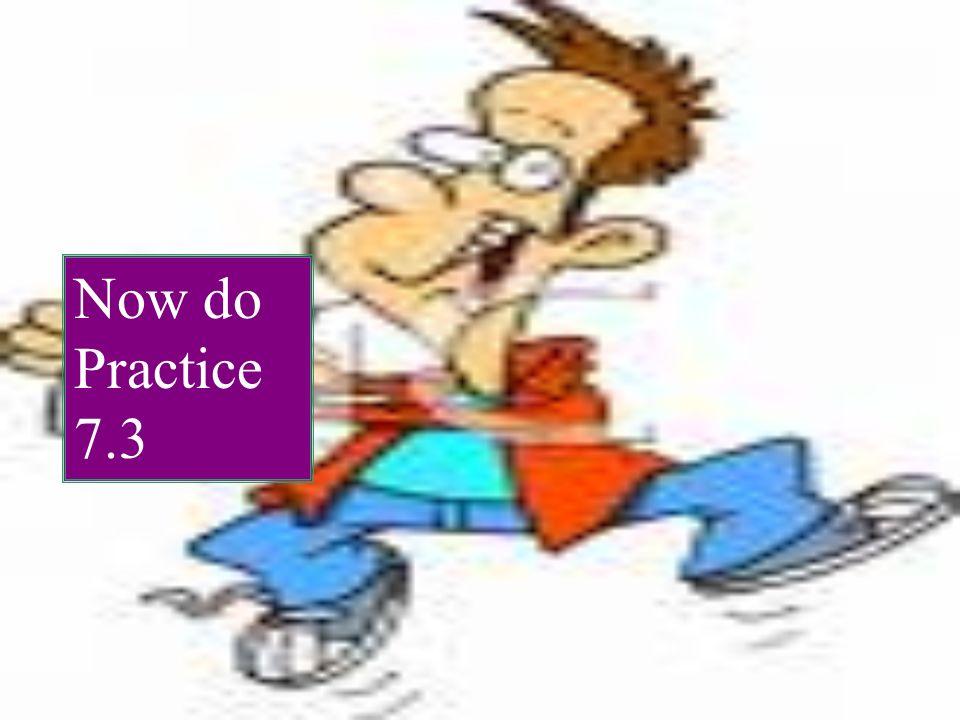 Now do Practice 7.3