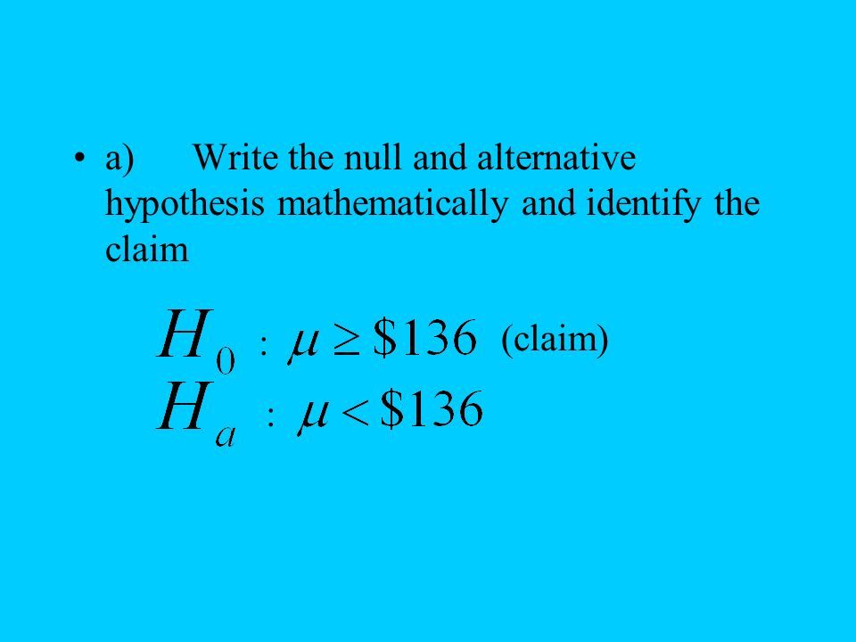 a) Write the null and alternative hypothesis mathematically and identify the claim