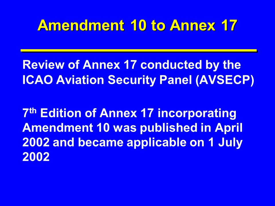 Amendment 10 to Annex 17 Review of Annex 17 conducted by the ICAO Aviation Security Panel (AVSECP)