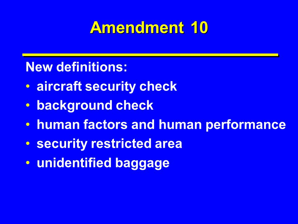 Amendment 10 New definitions: aircraft security check background check