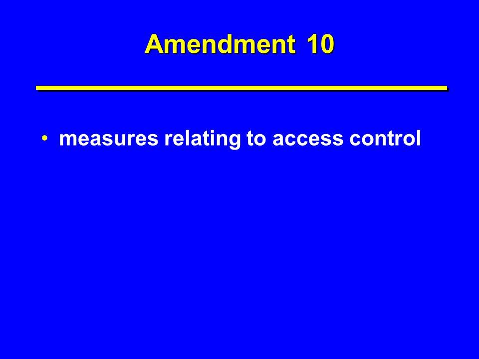 Amendment 10 measures relating to access control