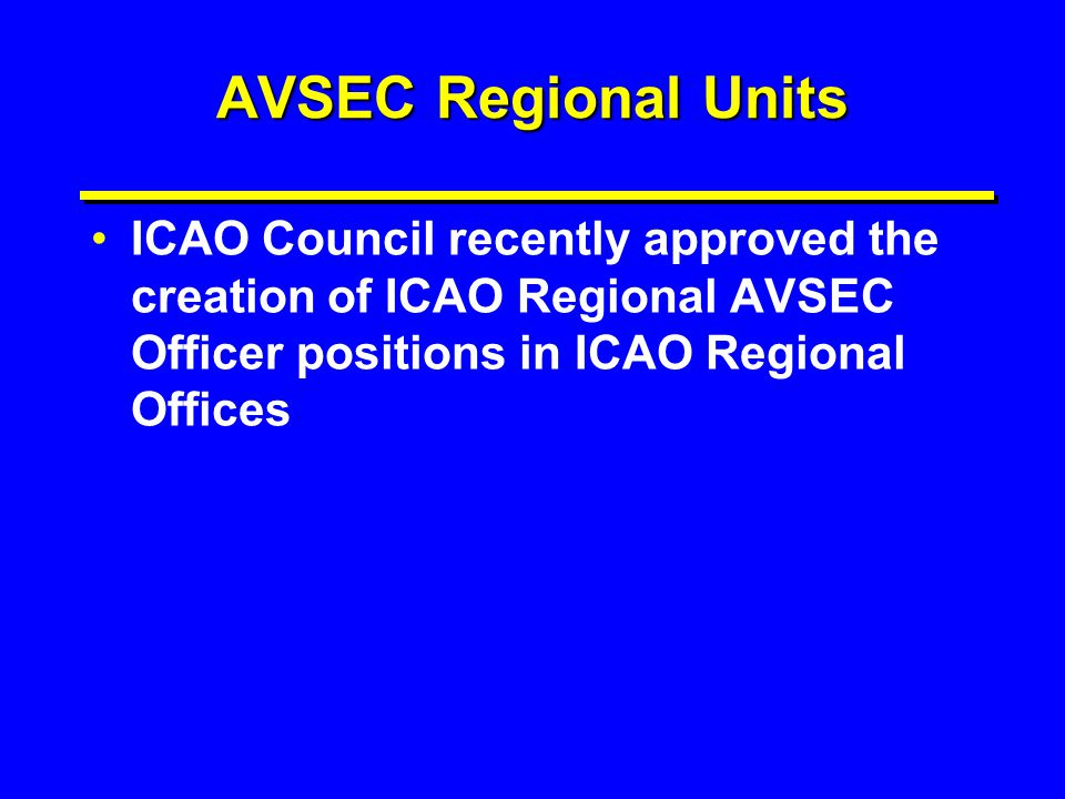 AVSEC Regional Units ICAO Council recently approved the creation of ICAO Regional AVSEC Officer positions in ICAO Regional Offices.