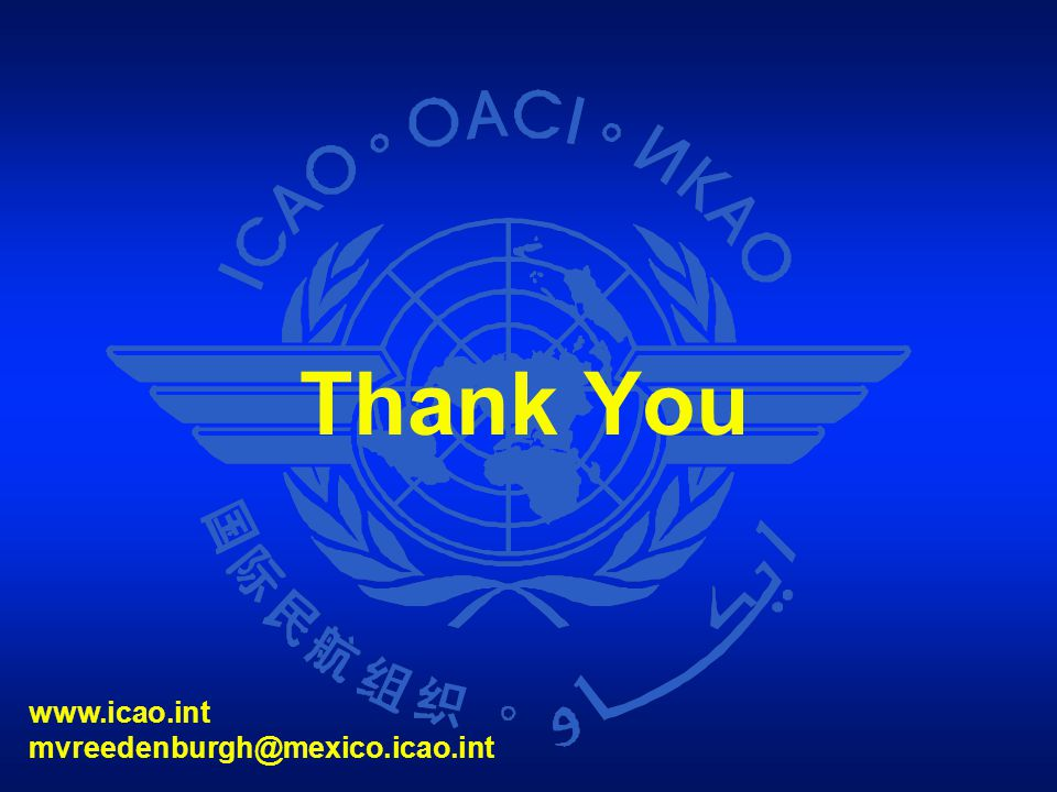 Thank You www.icao.int mvreedenburgh@mexico.icao.int 1 1 1 1