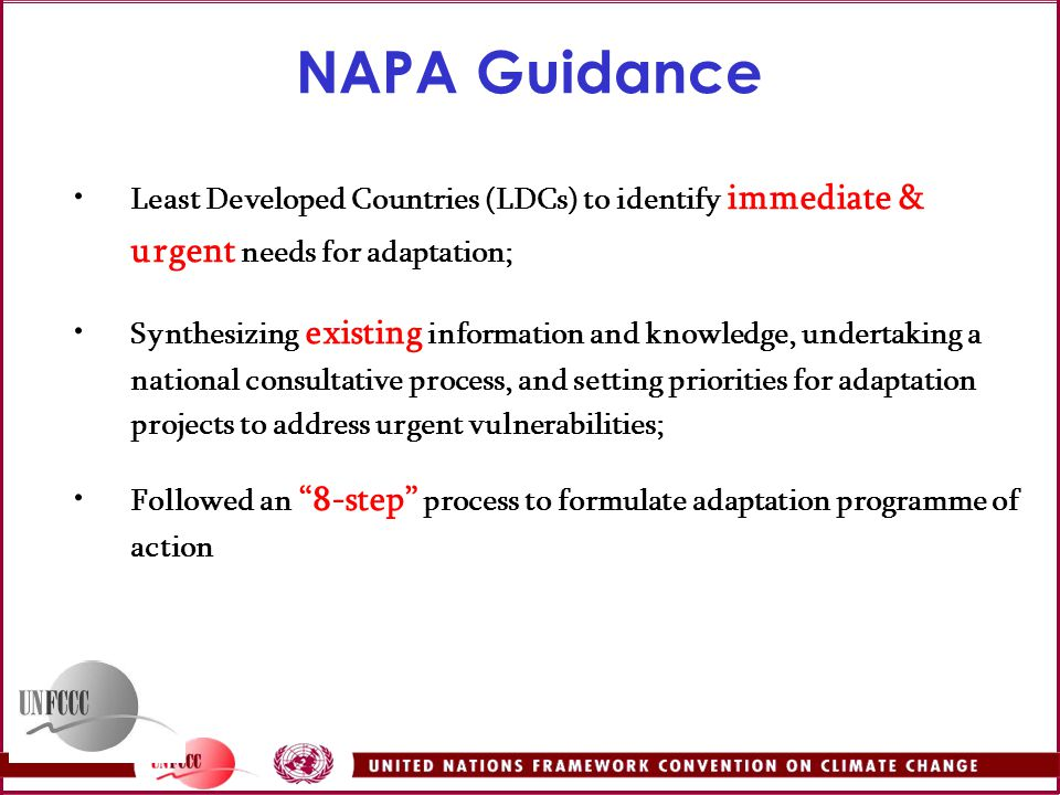 NAPA Guidance Least Developed Countries (LDCs) to identify immediate & urgent needs for adaptation;
