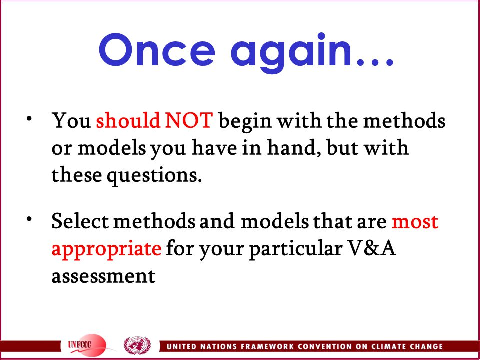 Once again… You should NOT begin with the methods or models you have in hand, but with these questions.