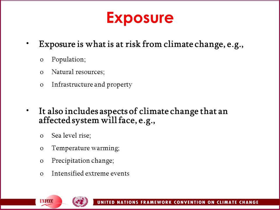 Exposure Exposure is what is at risk from climate change, e.g.,