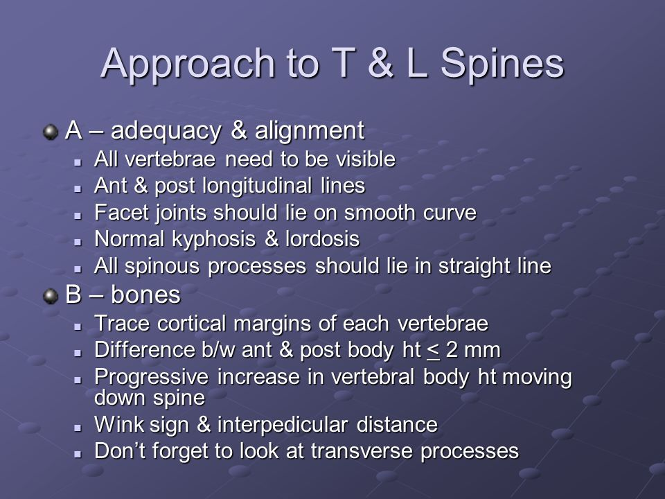 Approach to T & L Spines A – adequacy & alignment B – bones
