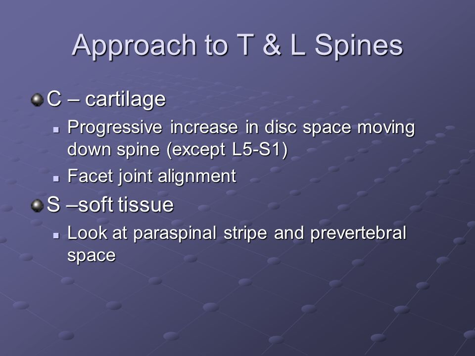 Approach to T & L Spines C – cartilage S –soft tissue
