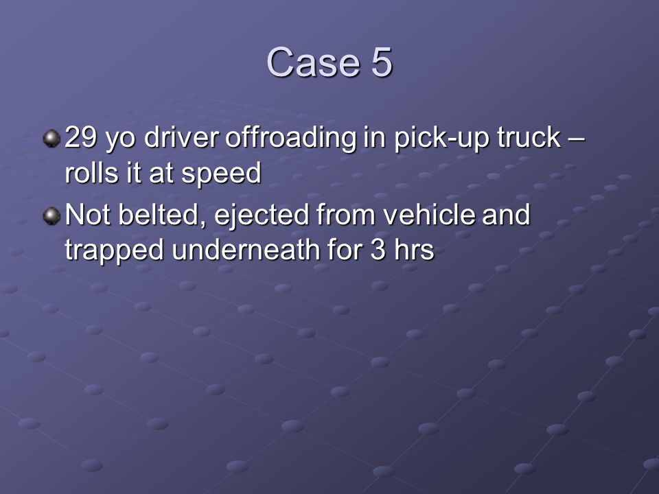 Case 5 29 yo driver offroading in pick-up truck – rolls it at speed