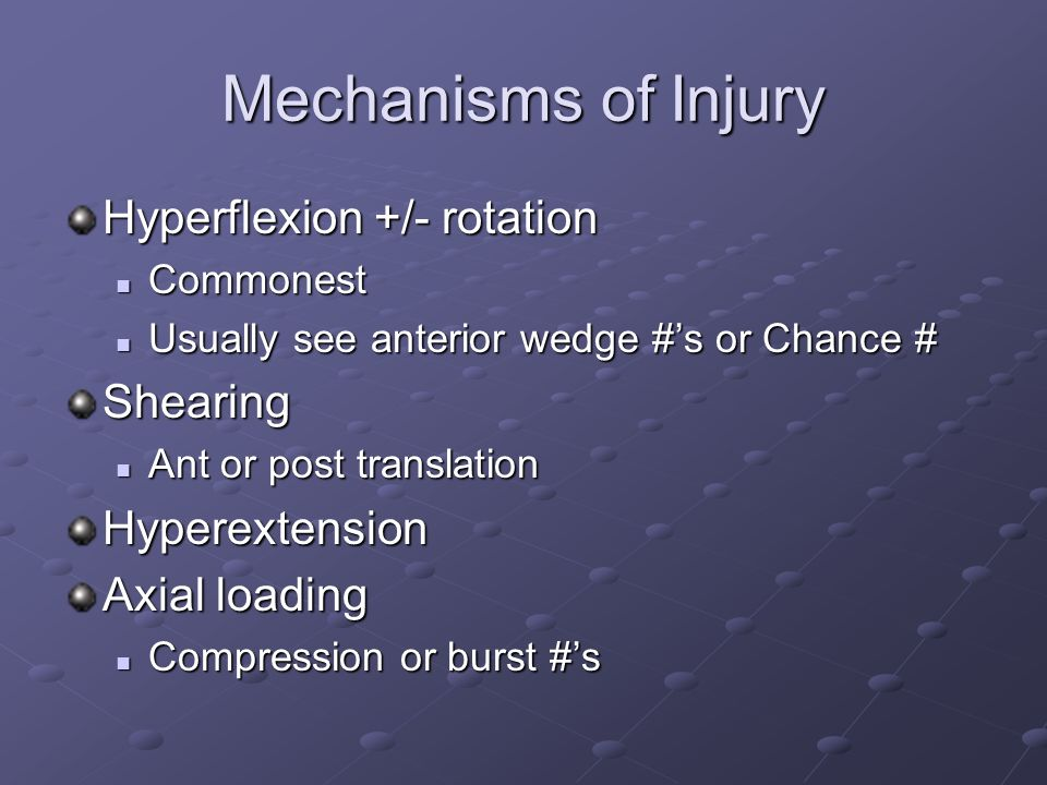 Mechanisms of Injury Hyperflexion +/- rotation Shearing Hyperextension