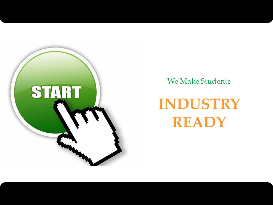 We Make Students INDUSTRY READY 4/6/2017