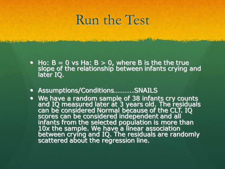 Run the Test Ho: B = 0 vs Ha: B > 0, where B is the the true slope of the relationship between infants crying and later IQ.