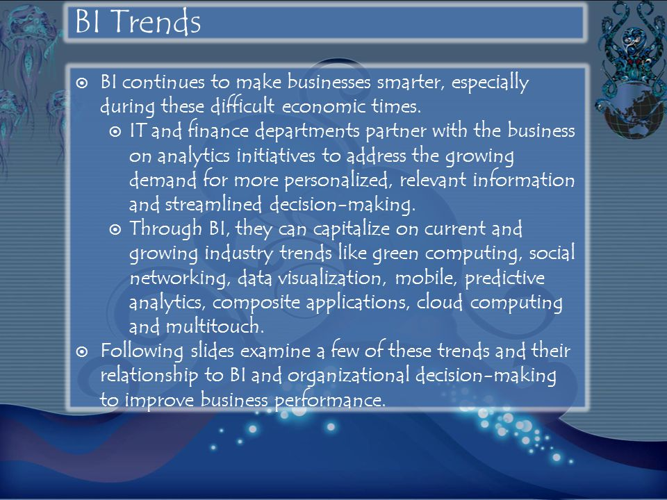 BI Trends BI continues to make businesses smarter, especially during these difficult economic times.