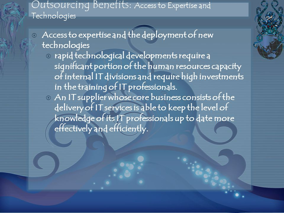 Outsourcing Benefits: Access to Expertise and Technologies