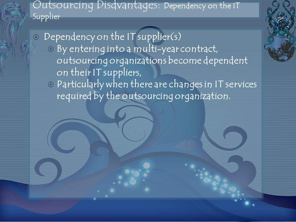 Outsourcing Disdvantages: Dependency on the IT Supplier