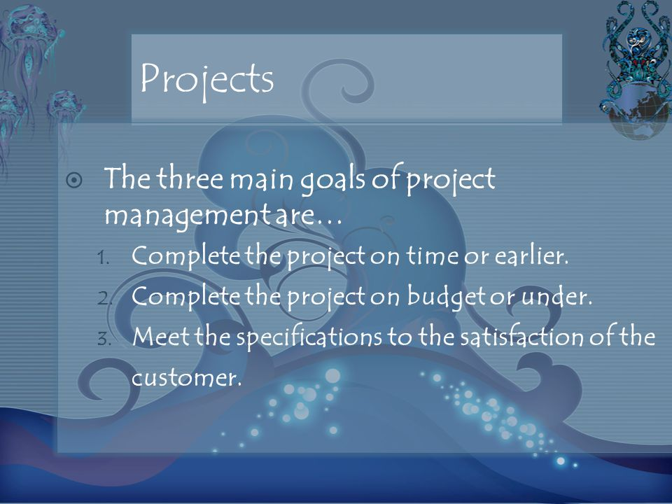 Projects The three main goals of project management are…