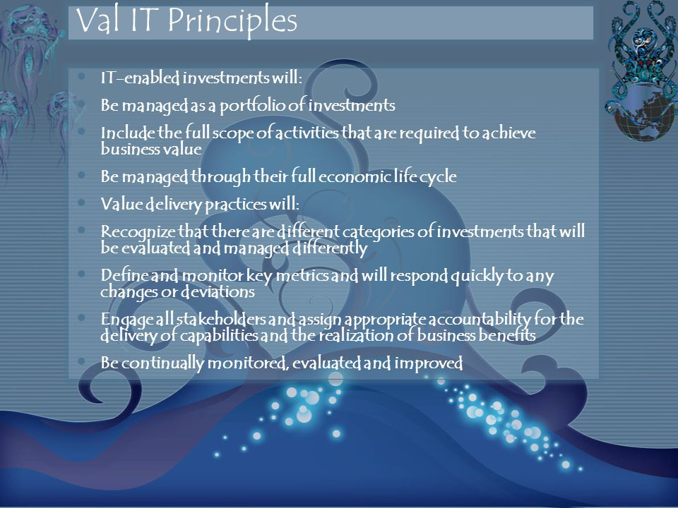 Val IT Principles IT-enabled investments will: