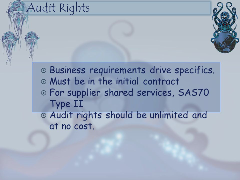 Audit Rights Business requirements drive specifics.