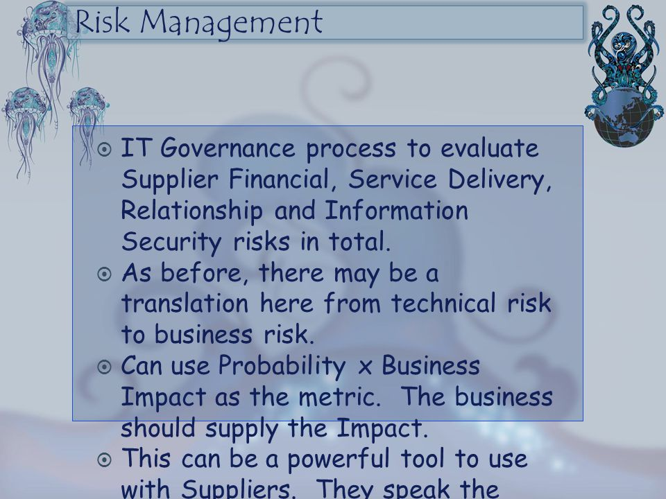 Risk Management IT Governance process to evaluate Supplier Financial, Service Delivery, Relationship and Information Security risks in total.