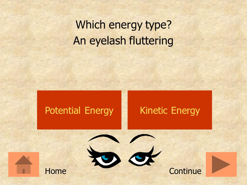 Which energy type An eyelash fluttering Potential Energy