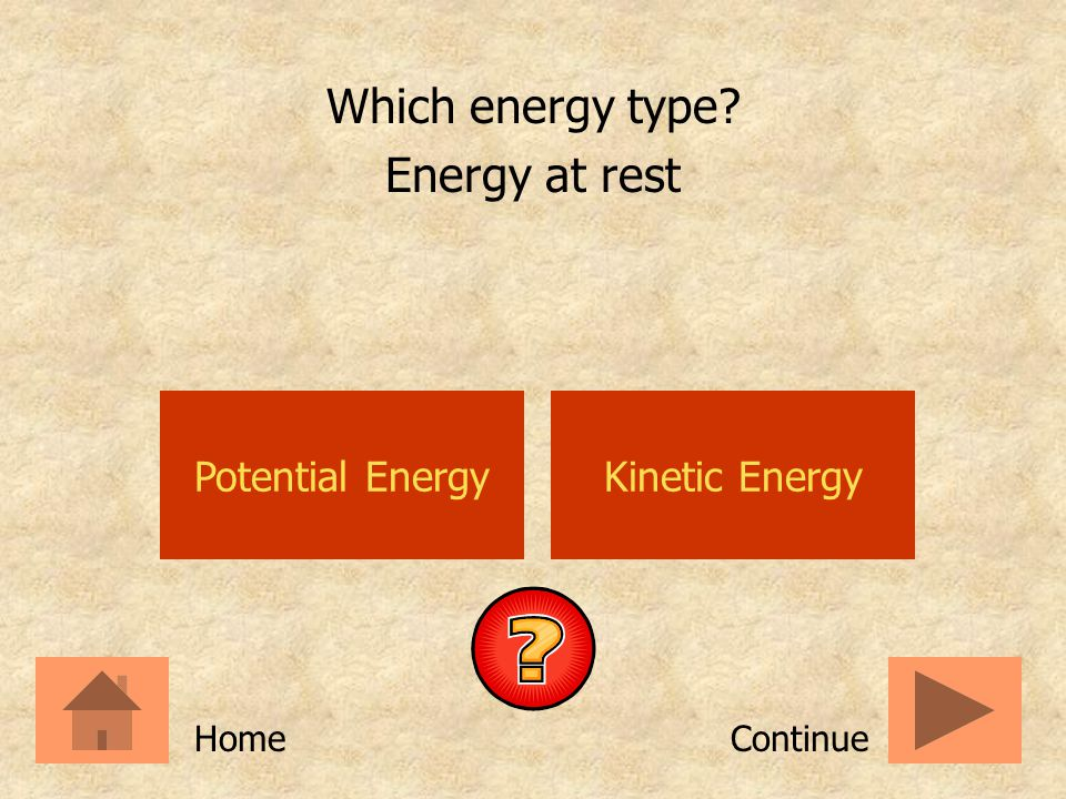Which energy type Energy at rest Potential Energy Kinetic Energy Home