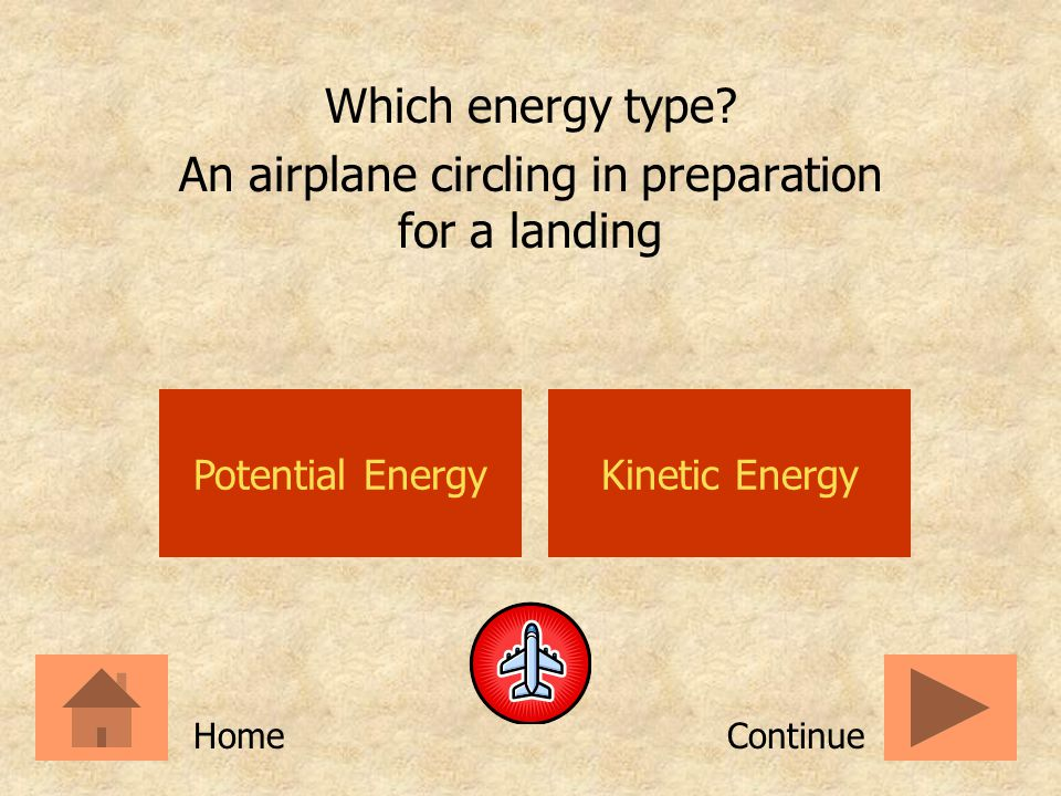 Which energy type An airplane circling in preparation for a landing