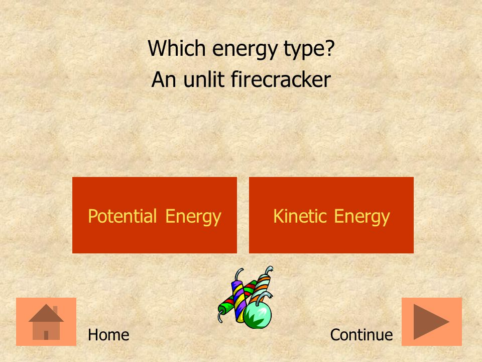 Which energy type An unlit firecracker Potential Energy