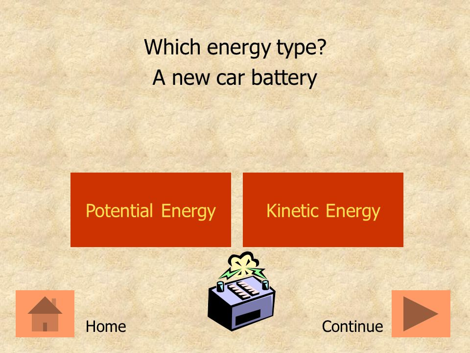 Which energy type A new car battery Potential Energy Kinetic Energy