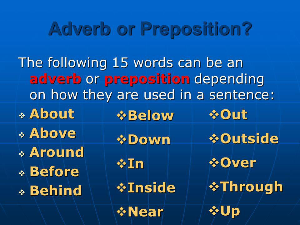 Adverb or Preposition The following 15 words can be an adverb or preposition depending on how they are used in a sentence: