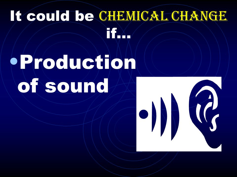 It could be chemical change if...