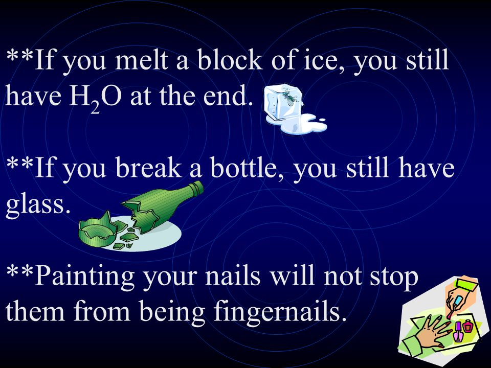 If you melt a block of ice, you still have H2O at the end