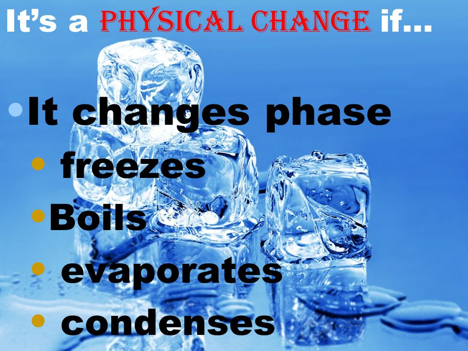 It changes phase freezes Boils evaporates condenses