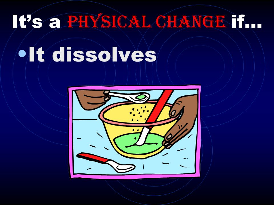 It's a physical change if…