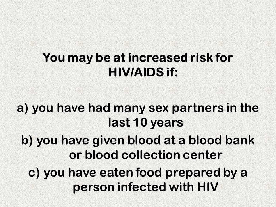 You may be at increased risk for HIV/AIDS if:
