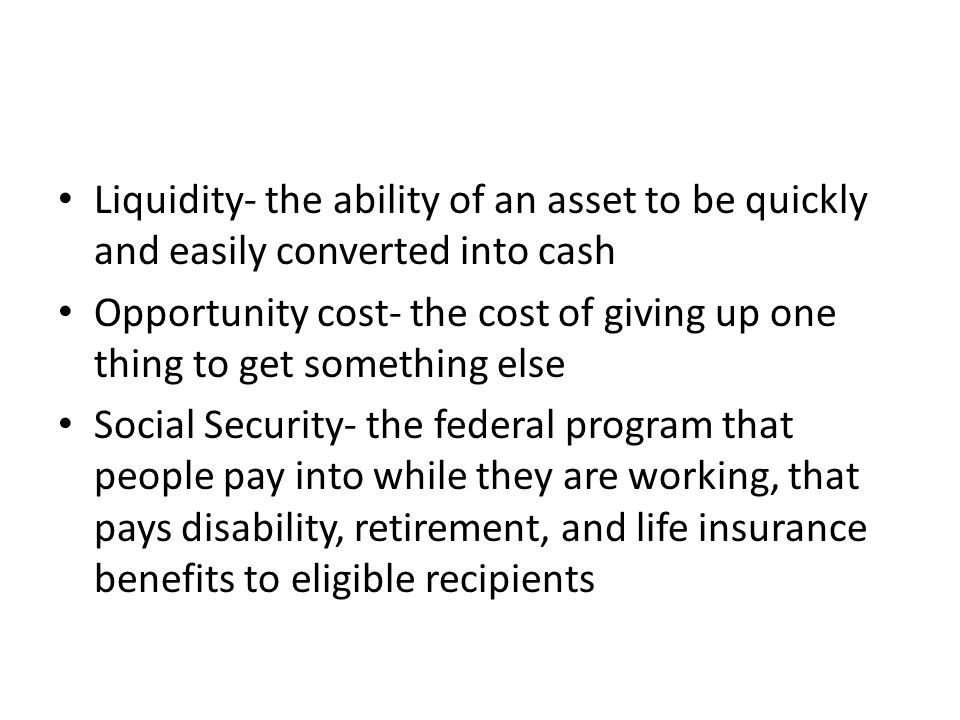 Liquidity- the ability of an asset to be quickly and easily converted into cash