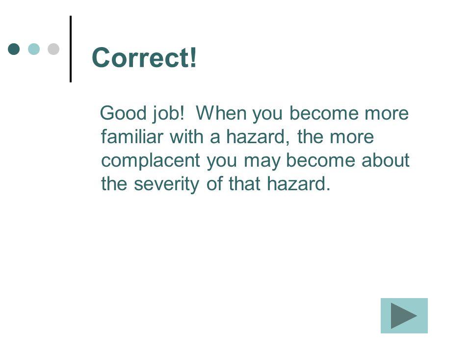Correct. Good job.