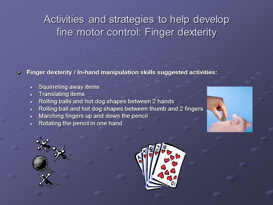 Activities and strategies to help develop fine motor control: Finger dexterity