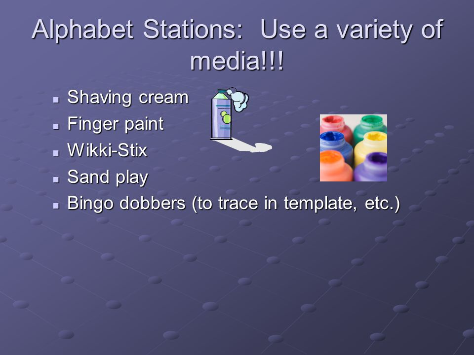 Alphabet Stations: Use a variety of media!!!