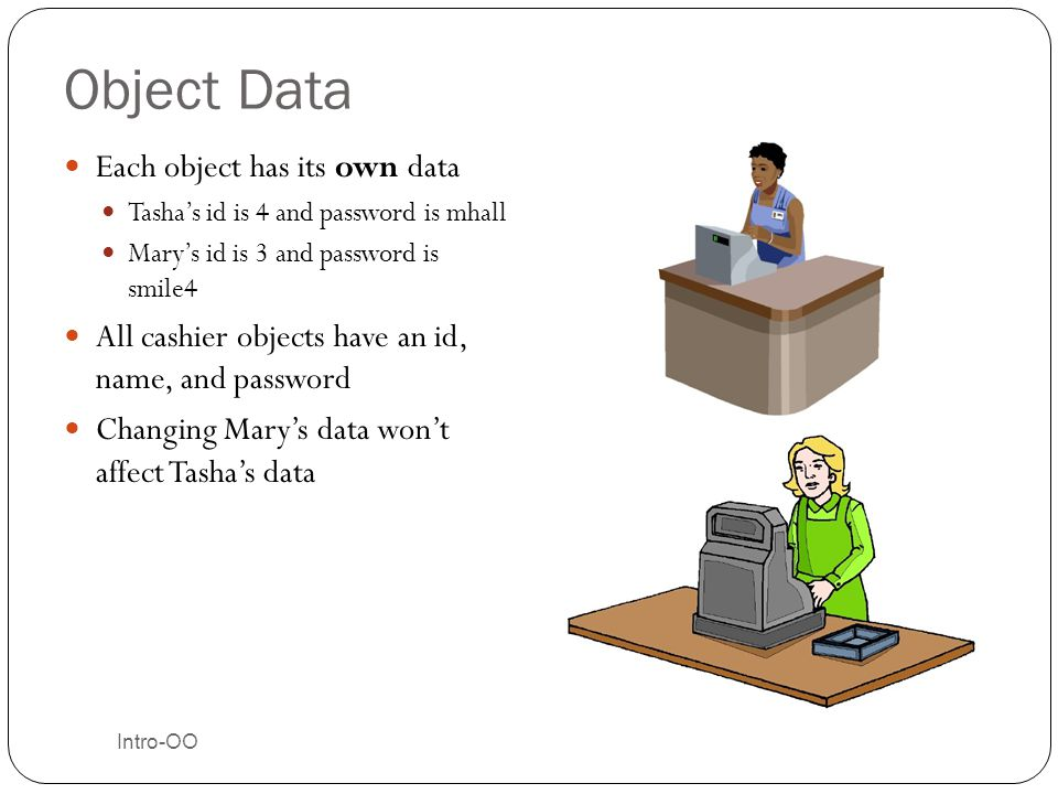 Object Data Each object has its own data