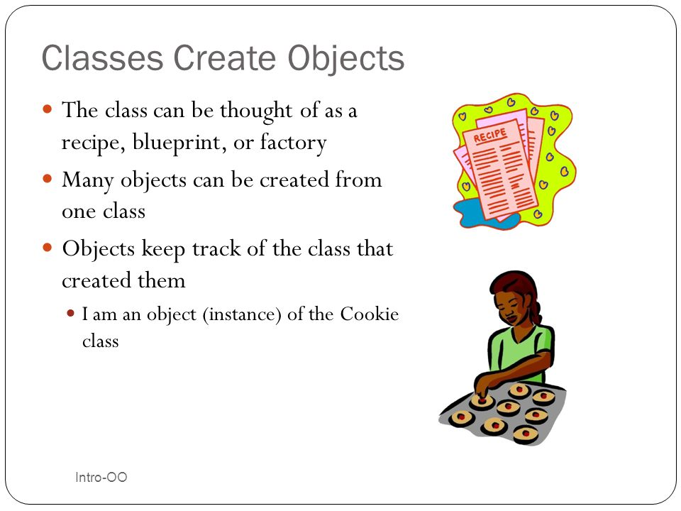 Classes Create Objects