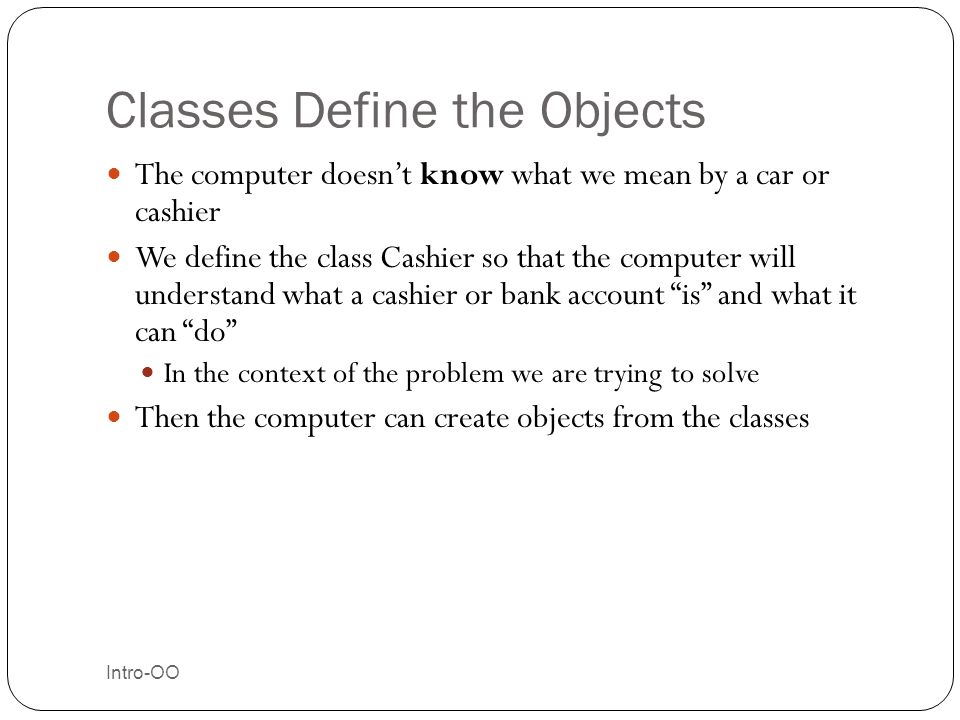 Classes Define the Objects