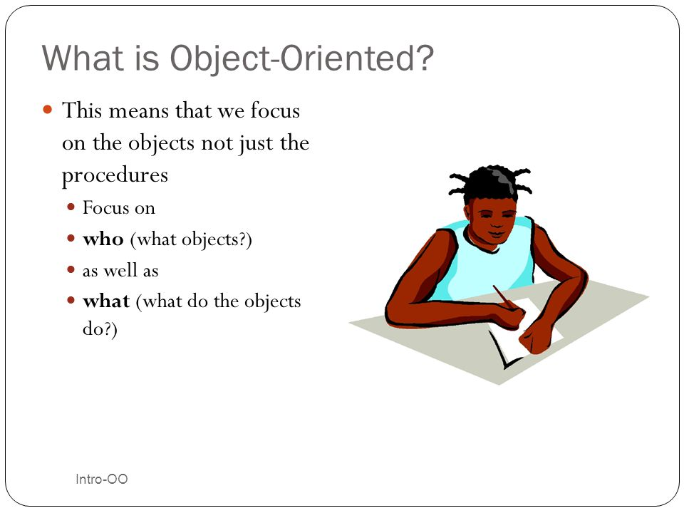 What is Object-Oriented